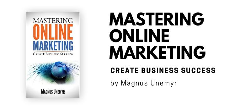 Mastering Online Marketing by Magnus Unemyr
