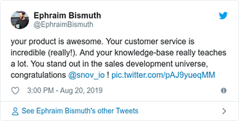 Ephraim Bismuth twitted - your product is awesome. Your customer service is incredible (really!). And your knowledge-base really teaches a lot. You stand out in the sales development universe, congratulations @snov_io !